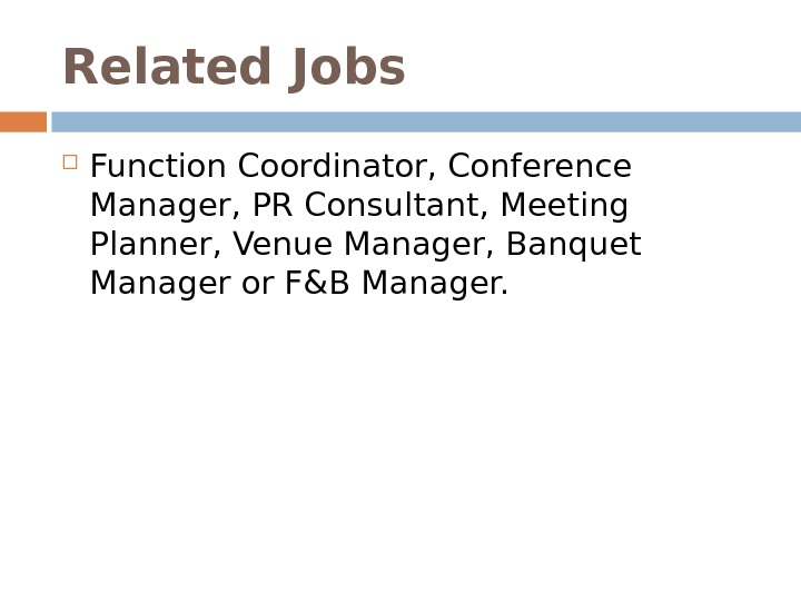 Related Jobs Function Coordinator, Conference Manager, PR Consultant, Meeting Planner, Venue Manager, Banquet Manager or F&B