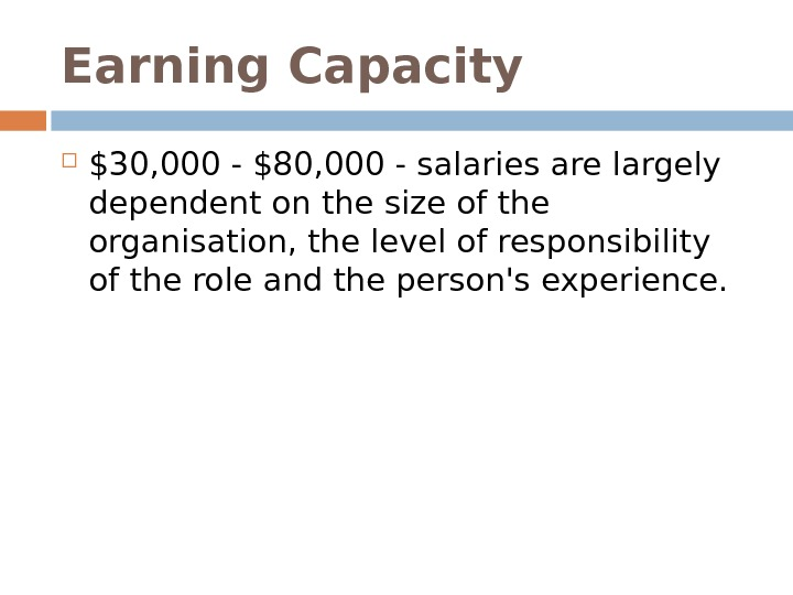 Earning Capacity $30, 000 - $80, 000 - salaries are largely dependent on the size of