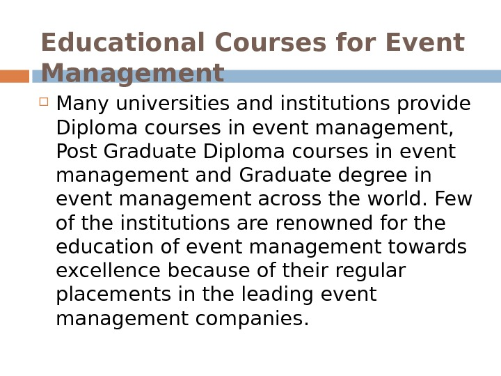 Educational Courses for Event Management Many universities and institutions provide Diploma courses in event management,