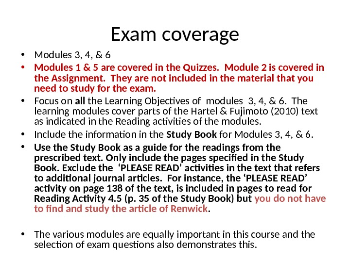 Exam coverage • Modules 3, 4, & 6 • Modules 1 & 5 are covered in