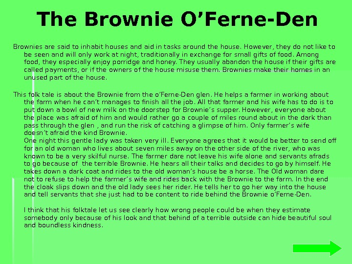 The Brownie O'Ferne-Den Brownies are said to inhabit houses and aid in tasks around