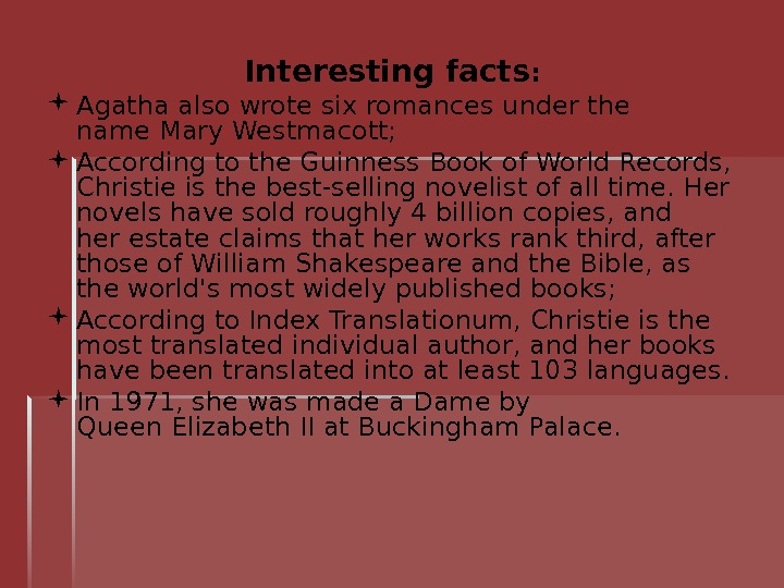 Interesting facts :  Agatha also wrote sixromancesunder the name. Mary Westmacott;  According