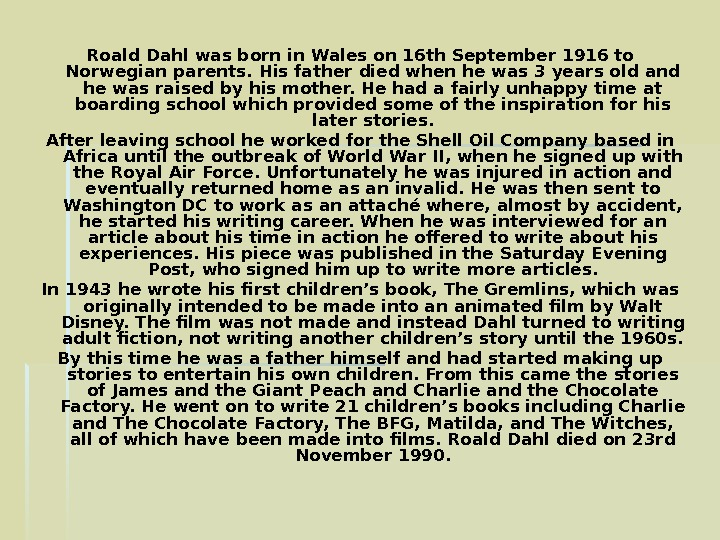 Roald Dahl was born in Wales on 16 th September 1916 to Norwegian parents.