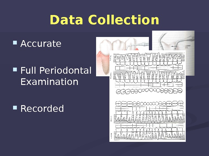 Data Collection Accurate Full Periodontal Examination Recorded