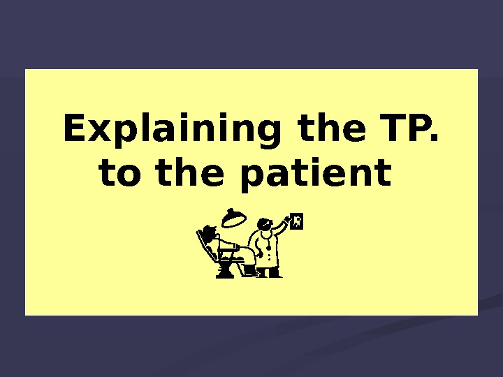 Explaining the TP.  to the patient