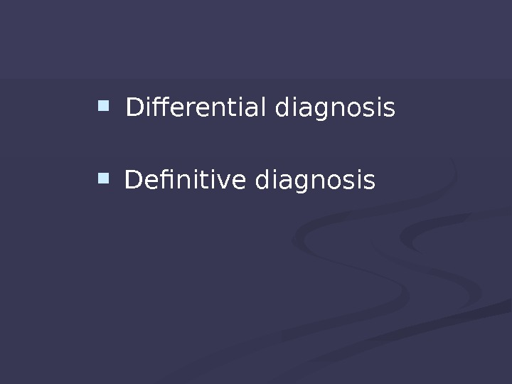 Differential diagnosis Definitive diagnosis