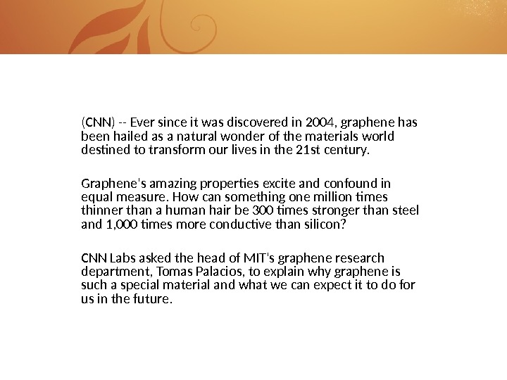 (CNN) -- Ever since it was discovered in 2004, graphene has been hailed as