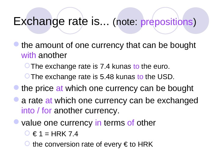 Exchange rate is. . .  (note:  prepositions ) the amount of one currency that
