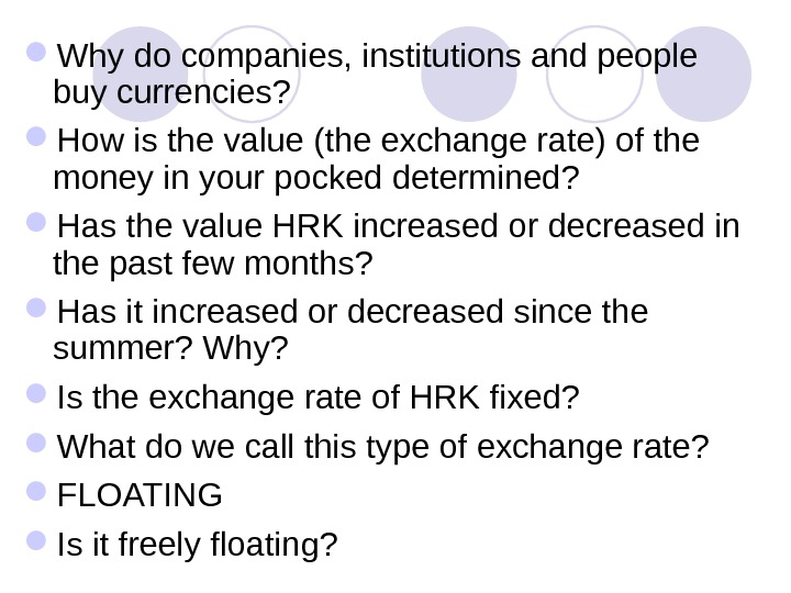 Why do companies, institutions and people buy currencies?  How is the value (the exchange