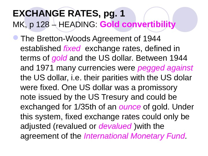 EXCHANGE RATES, pg. 1 MK, p 128 – HEADING:  Gold convertibility The Bretton-Woods Agreement of