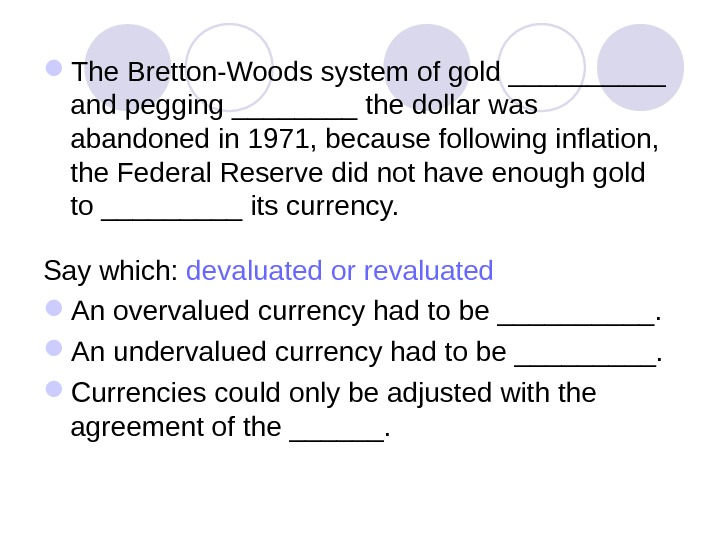 The Bretton-Woods system of gold _____ and pegging ____ the dollar was abandoned in 1971,