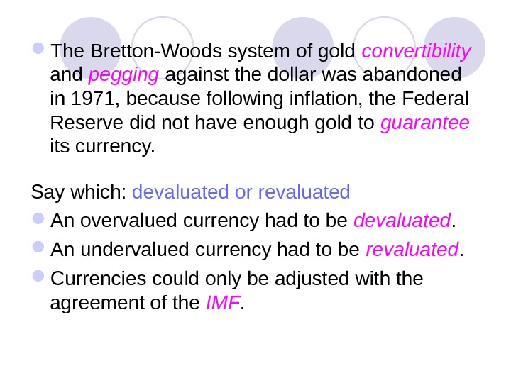 The Bretton-Woods system of gold convertibility  and pegging against the dollar was abandoned in