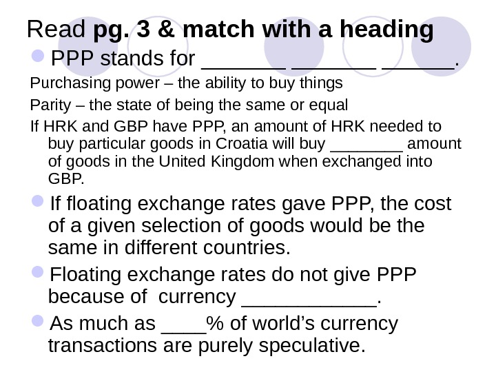 Read pg. 3 &  match with a heading PPP stands for _______.  Purchasing power