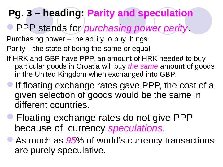 Pg. 3 – heading:  Parity and speculation PPP stands for purchasing power parity. Purchasing power