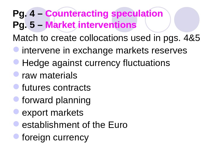 Pg. 4 – Counteracting speculation Pg. 5 – Market interventions Match to create collocations used in