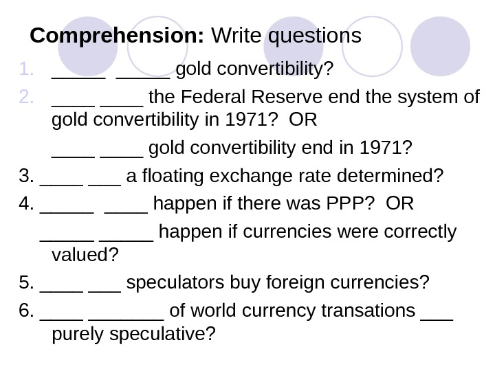 Comprehension:  Write questions 1. _____ gold convertibility? 2. ____ the Federal Reserve end the system