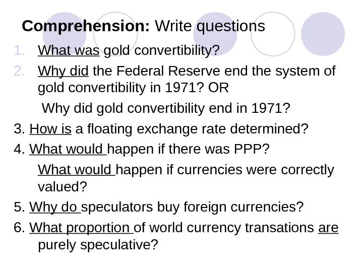 Comprehension:  Write questions 1. What was gold convertibility? 2. Why did the Federal Reserve end