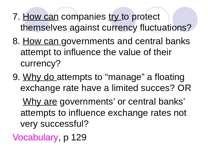 7.  How can companies try to protect themselves against currency fluctuations? 8.  How can