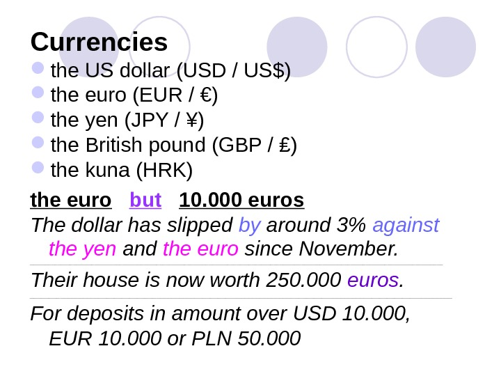 Currencies the US dollar (USD / US $ ) the euro (EUR / €) the yen