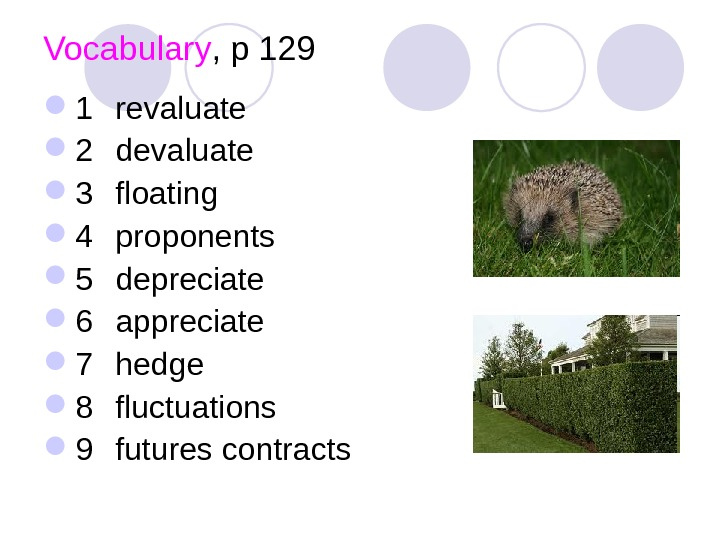 Vocabulary , p 129 1 revaluate 2 devaluate 3 floating 4 proponents 5 depreciate 6 appreciate
