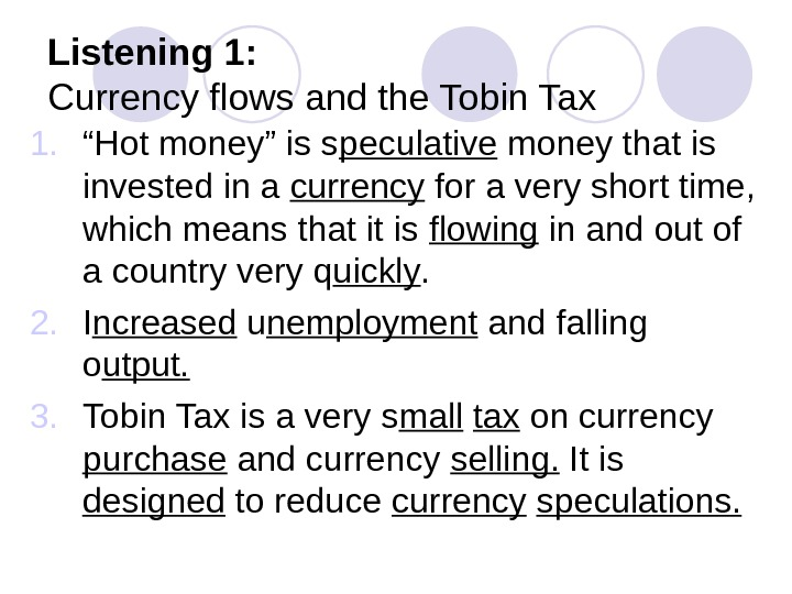 "Listening 1: Currency flows and the Tobin Tax 1. "" Hot money"" is s peculative money"