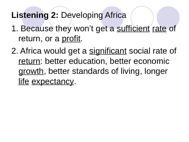 Listening 2:  Developing Africa 1. Because they won't get a sufficient  rate of return,