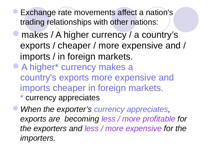 Exchange rate movements affect a nation's trading relationships with other nations:  makes / A