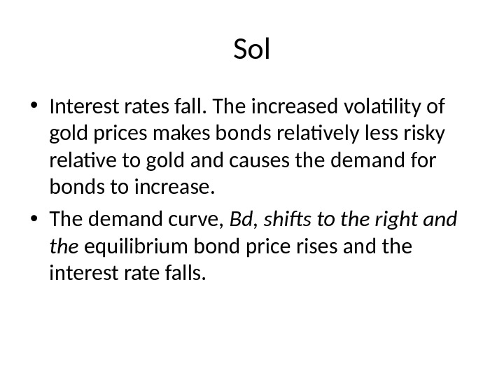 Sol • Interest rates fall. The increased volatility of gold prices makes bonds relatively less risky