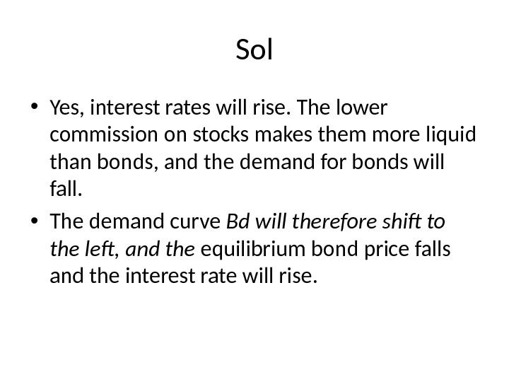 Sol • Yes, interest rates will rise. The lower commission on stocks makes them more liquid