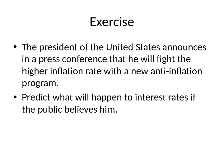 Exercise • The president of the United States announces in a press conference that he will
