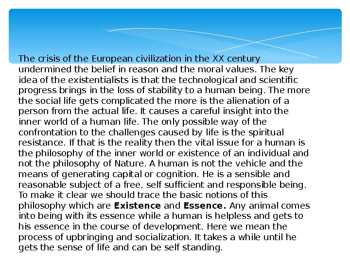 The crisis of the European civilization in the XX century undermined the belief in reason and