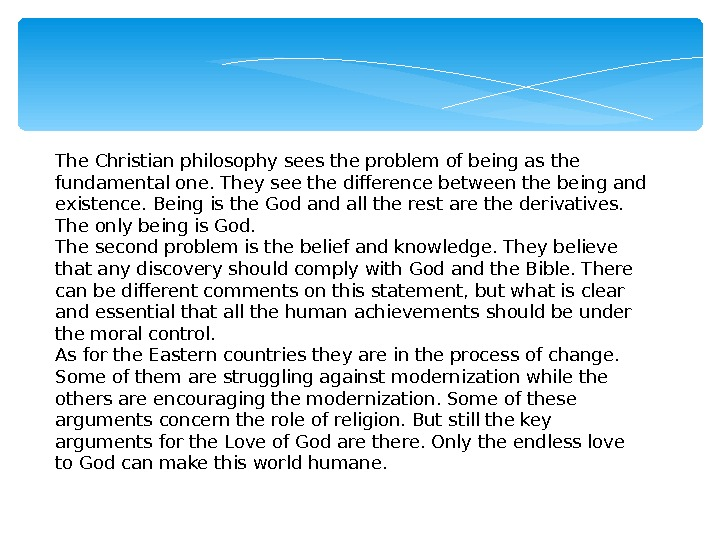 The Christian philosophy sees the problem of being as the fundamental one. They see the difference