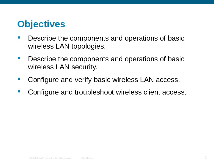 © 2006 Cisco Systems, Inc. All rights reserved. Cisco Public 2 Objectives Describe the components and