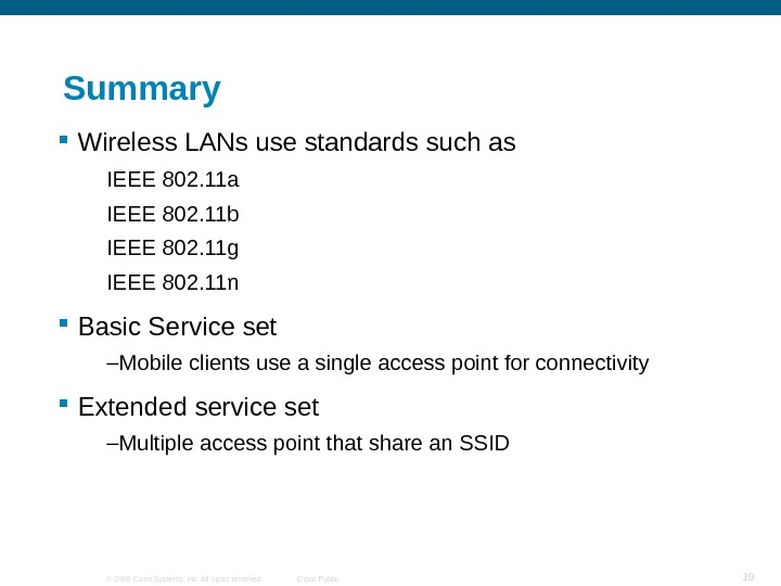 © 2006 Cisco Systems, Inc. All rights reserved. Cisco Public 19 Summary Wireless LANs use standards