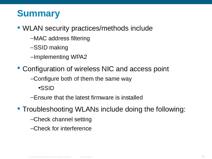 © 2006 Cisco Systems, Inc. All rights reserved. Cisco Public 20 Summary WLAN security practices/methods include