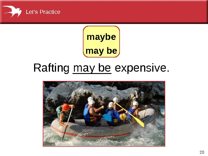 20 Rafting______expensive. maybe may be. Let's. Practice
