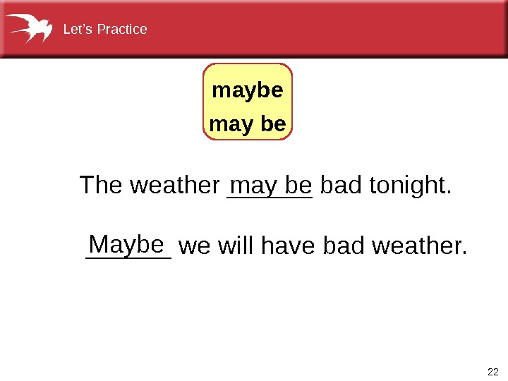 22 Theweather______badtonight.  ______wewillhavebadweather.  Maybe  maybe may be. Let's. Practice