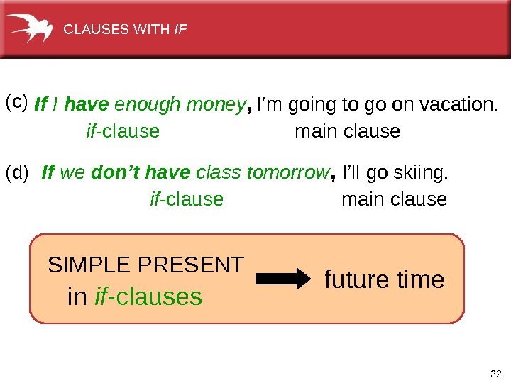32(d) If  we don't have class tomorrow ,  I'llgoskiing. I'mgoingtogoonvacation.  if -clause(c) mainclause.