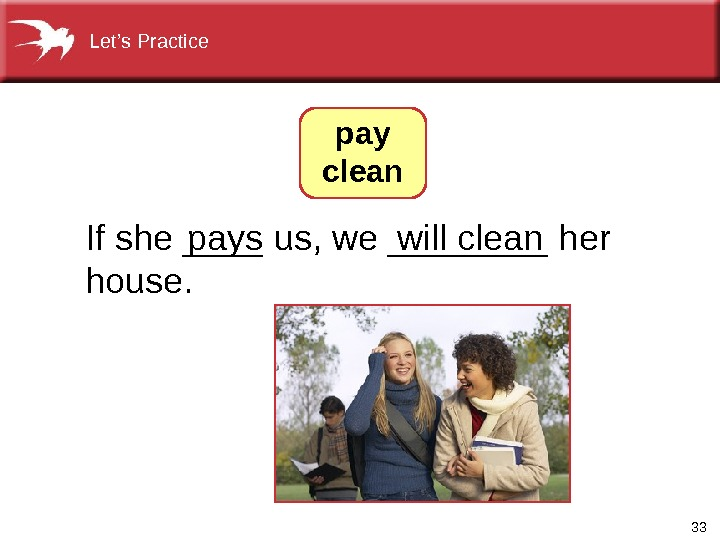 33 Ifshe____us, we____her house. pays willclean pay clean. Let's. Practice