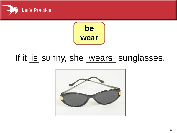 41  Ifit__sunny, she______sunglasses. wearsis be wear. Let's. Practice