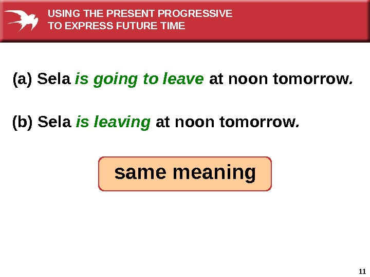 11  (a) Sela is going to leave  at noon tomorrow. (b) Sela is leaving