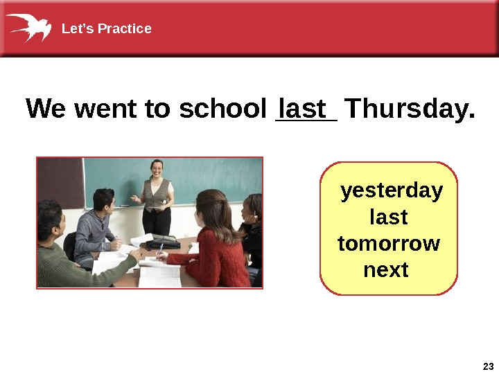 23 We went to school ____ Thursday. last  yesterday  last   tomorrow