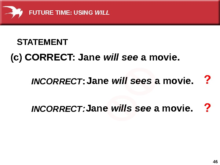 46(c) CORRECT: Jane will see a movie.  Jane will sees a movie. Jane wills see