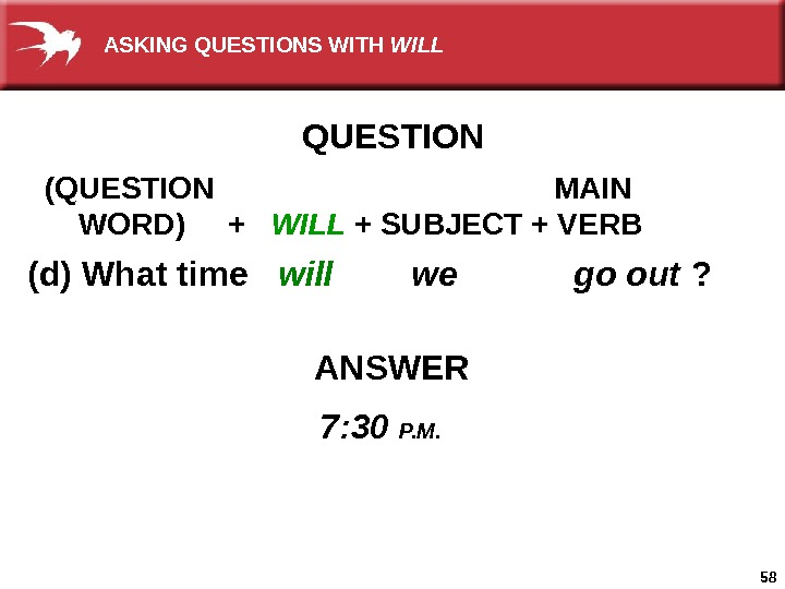 58 (d) What time  will   we  go out ? ANSWER 7: 30