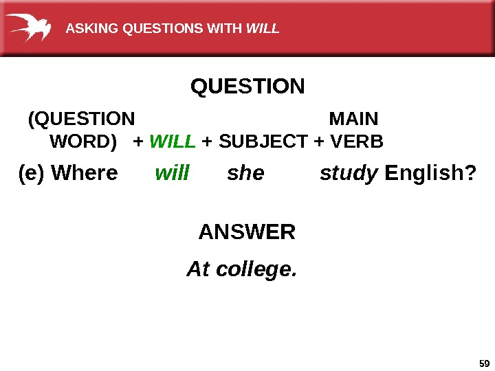 59 (e) Where  will  she   study English? ANSWER At college. QUESTION