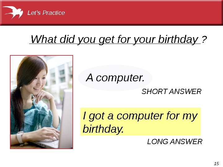 15________________? I got a computer for my birthday. What did you get for your birthday A
