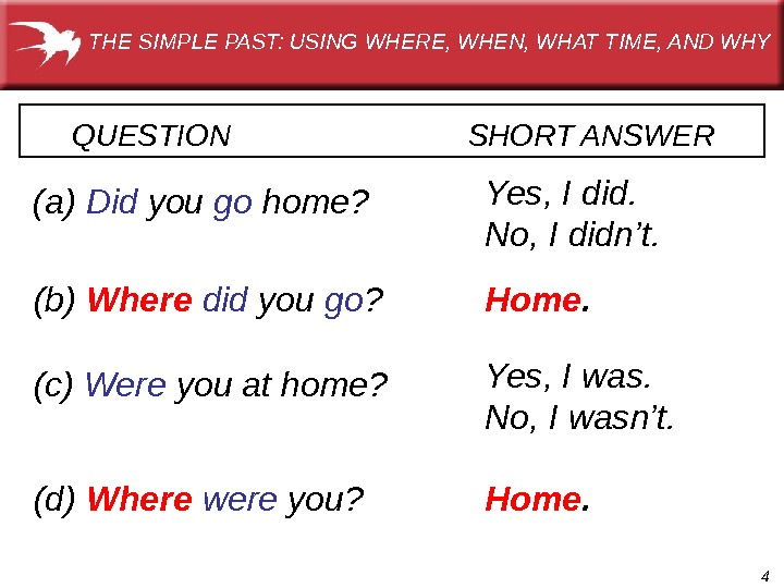 4 QUESTION      SHORT ANSWER  (a) Did  you go home?