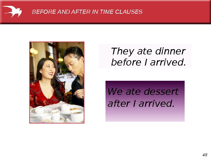 48 They ate dinner before I arrived. BEFORE AND AFTER IN TIME CLAUSES We ate dessert