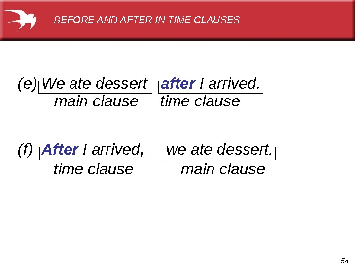 54(e) We ate dessert  after I arrived. main clause time clause (f)  After I