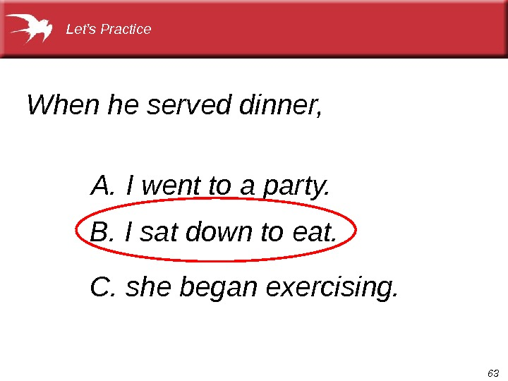 63 When he served dinner,  A. I went to a party. B. I sat down
